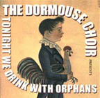 The Dormouse Choir - Tonight We Drink With Orphans